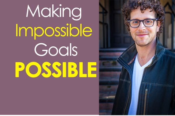 The Secret to Making Impossible Goals Possible